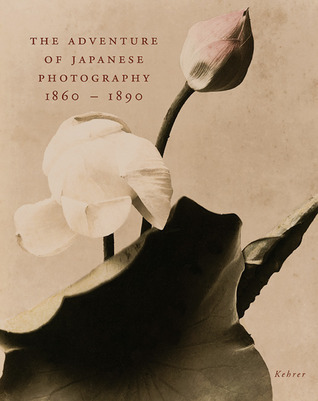The Adventure of Japanese Photography 1860 - 1890  by  Philipp March