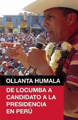 Ollanta Humala: De Locumba a candidato a la presidencia en Peru  by  Ollanta Humala