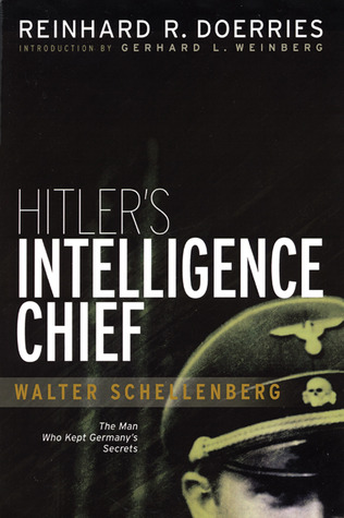 Hitlers Last Chief of Foreign Intelligence: Allied Interrogations of Walter Schellenberg  by  Reinhard R. Doerries