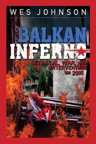 Balkan Inferno: Betrayal, War and Intervention 1990-2005 Wes Johnson