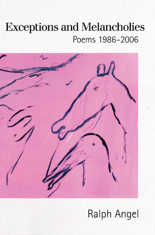 Exceptions and Melancholies: Poems 1986-2006  by  Ralph Angel