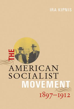 The American Socialist Movement 1897-1912  by  Ira Kipnis