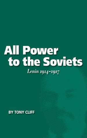 All Power to the Soviets: Lenin 1914-1917 (Vol. 2) Tony Cliff