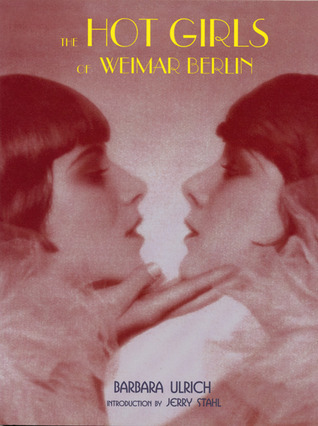 The Hot Girls of Weimar Berlin  by  Barbara Ulrich