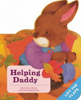 Helping Daddy: A Baby Bunny Board Book Mathew Price