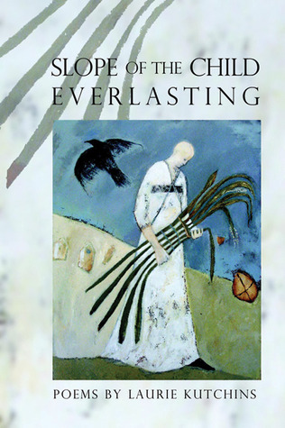 Slope of the Child Everlasting  by  Laurie Kutchins