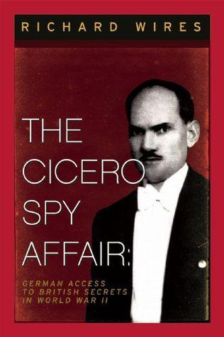 The Cicero Spy Affair: German Access to British Secrets in World War II  by  Richard Wires