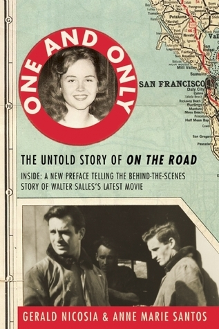 One and Only: The Untold Story of On the Road and LuAnne Henderson, the Woman Who Started Jack Kerouac and Neal Cassady on Their Journey Gerald Nicosia
