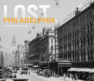 Lost Philadelphia  by  Ed Mauger
