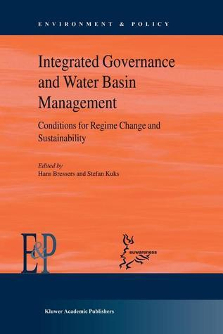 Integrated Governance and Water Basin Management: Conditions for Regime Change and Sustainability  by  Hans Bressers