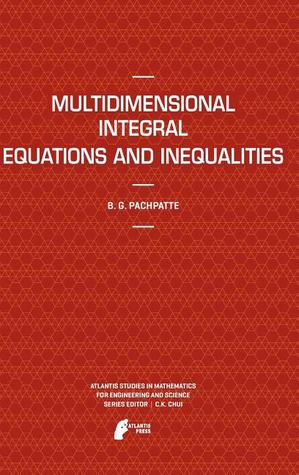 Multidimensional Integral Equations and Inequalities B.G. Pachpatte