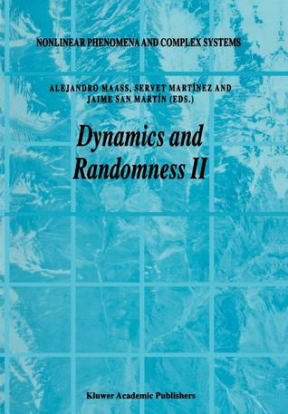 Dynamics and Randomness (Nonlinear Phenomena and Complex Systems)  by  Alejandro Maass