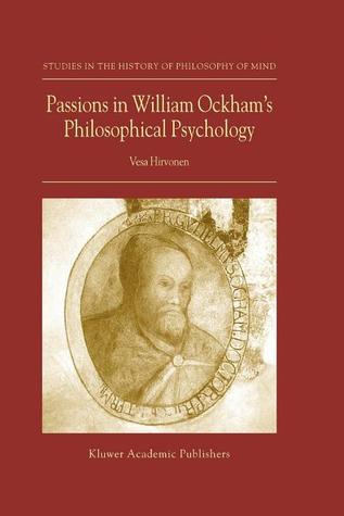 Passions in William Ockham S Philosophical Psychology  by  Vesa Hirvonen