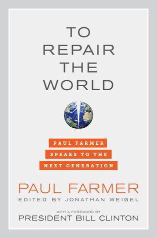 To Repair the World: Paul Farmer Speaks to the Next Generation Paul Farmer