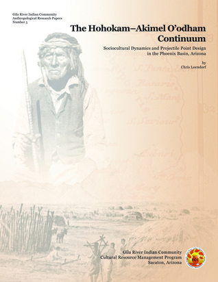The Hohokam–Akimel O'odham Continuum: Sociocultural Dynamics and Projectile Point Design in the Phoenix Basin, Arizona  by  Chris Loendorf
