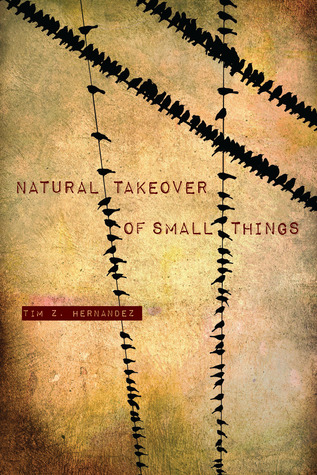 Natural Takeover of Small Things Tim Z. Hernandez