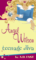 Angel Wilson: Teenage Diva  by  A.D. Fast