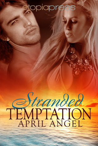 Stranded Temptation  by  April Angel
