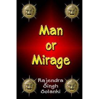Man Or Mirage  by  Rajendra Singh Solanki