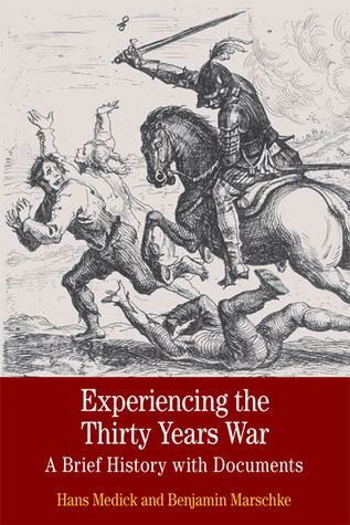 Experiencing the Thirty Years War: A Brief History with Documents Hans Medick