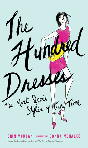 The Hundred Dresses: The Most Iconic Styles of Our Time Erin McKean