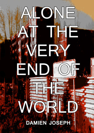 Alone, at the Very End of the World  by  Damien Joseph