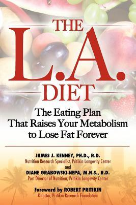 The L.A. Diet: The Eating Plan That Raises Your Metabolism to Lose Fat Forever  by  James J. Kenney