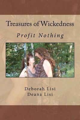 Treasures of Wickedness: Profit Nothing  by  Deborah Lisi