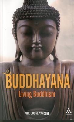 Buddhayana: Living Buddhism Anil Goonewardene