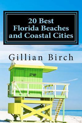 20 Best Florida Beaches and Coastal Cities: A Look at the History, Highlights and Things to Do in Some of Floridas Best Beaches and Coastal Cities  by  Gillian Birch