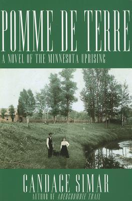 Pomme de Terre - A Novel of the Minnesota Uprising  by  Candace Simar