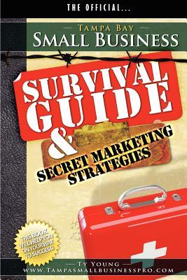 Tampa Small Business Survival Guide and Secret Market Strategies Ty Young