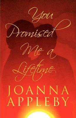 You Promised Me a Lifetime  by  Joanna Appleby