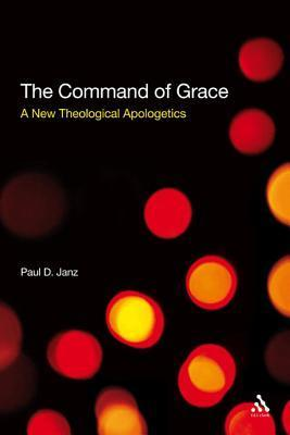 Command of Grace: Foundations for a Theology at the Centre of Life  by  Paul D. Janz