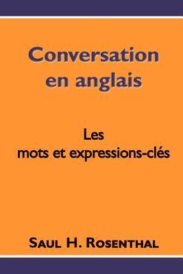 Conversation En Anglais, Les Mots Et Expressions-Cles Saul H. Rosenthal