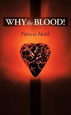 Why the Blood! Patricia Hatch