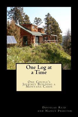 One Log at a Time: Douglas Reid and Nancy Procter  by  MR Douglas Reid