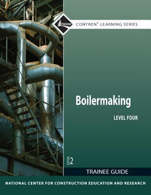 Boilermaking Level Four Trainee Guide  by  NCCER National Center for Construction Education and Research