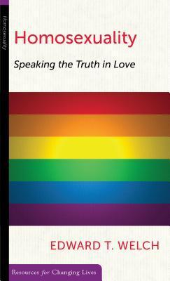 Homosexuality: Speaking the Truth in Love  by  Edward T. Welch
