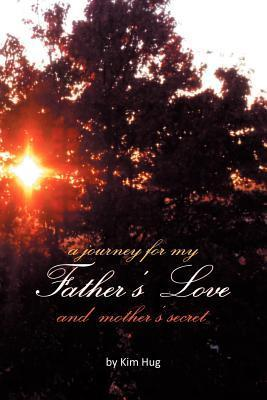 A Journey for My Fathers Love and Mothers Secret  by  Kim Hug