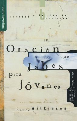Oracion de Jabes Para Jovenes, La / Favoritos: The Prayer of Jabez for Teens / Favorites  by  Bruce H. Wilkinson