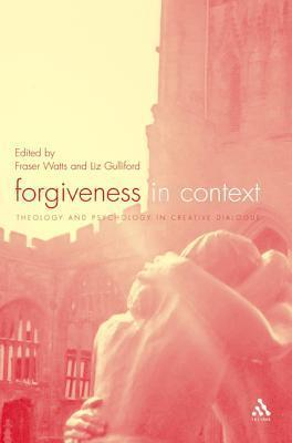 Forgiveness in Context: Theology and Psychology in Creative Dialogue  by  Liz Gulliford