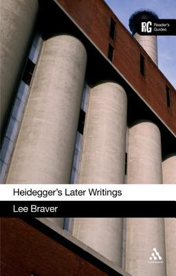 Heideggers Later Writings: A Readers Guide  by  Lee Braver