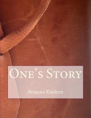 Ones Story  by  Brianna Kayleen