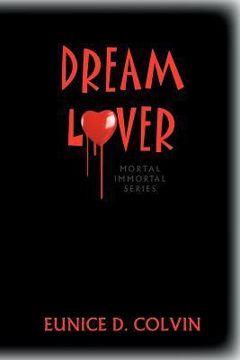 Dream Lover: Mortal Immortal Series  by  Eunice D. Colvin
