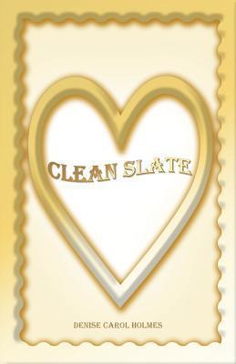 Clean Slate Denise Carol Holmes