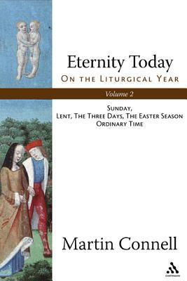 Eternity Today - On the Liturgical Year: Christmas, Epiphany, Advent, Cladlemas, Ordinary Time, the Communion of Saints, Vol. 2 Martin Connell