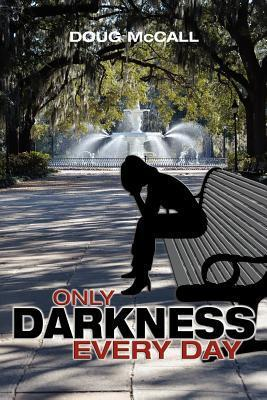 Only Darkness Every Day  by  Douglas McCall