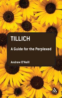 Tillich: A Guide for the Perplexed  by  Andrew Oneill