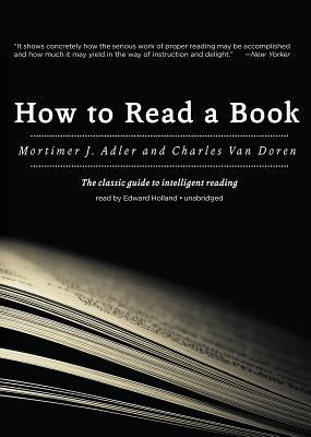 How To Read A Book: The Classic Guide to Intelligent Reading  by  Mortimer J. Adler